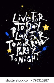 Live for today, plan for tomorrow, party tonight. Hand lettering poster.