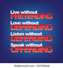 Live without pretending, love without depending, listen without defending, speak without offending. Motivational background (EPS10 Vector)