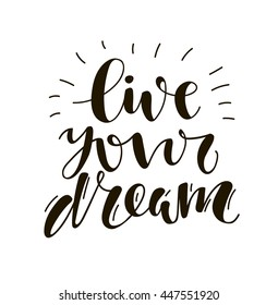 Live your dream. Hand written lettering. Motivational inspirational quote. Inspirational typographic quote. Hand lettering typography poster.