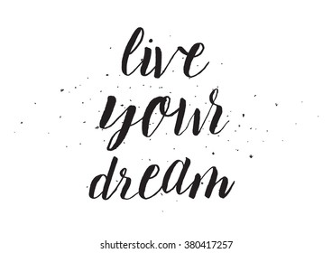 Live your dream inscription. Greeting card with calligraphy. Hand drawn design. Black and white. Usable as photo overlay.
