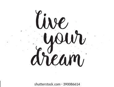 Live your dream romantic inscription. Greeting card with calligraphy. Hand drawn lettering design. Usable as photo overlay. Typography for banner, poster or apparel design. Isolated vector element.