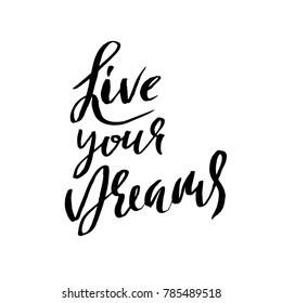 Live your dreams. Hand drawn dry brush lettering. Ink illustration. Modern calligraphy phrase. Vector illustration.