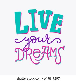 Live your dreams, quote lettering. Calligraphy inspiration graphic design typography element. Hand written postcard. Cute simple vector sign.