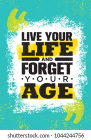 Live Your Life And Forget Your Age. Inspiring Creative Motivation Quote Poster Template. Vector Typography Banner Design Concept On Grunge Texture Rough Background