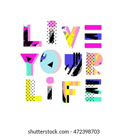 Live Your Life lettering quote. Hand drawn typography poster 80s - 90s style. Motivation.