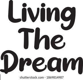 Living the dream text slogan print for t shirt. Lettering slogan graphic vector illustration. Living The Dream, Motivational and success slogan.