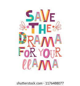"""Llama colorful lettering. """"Save the Drama for your Llama""""cute type for nursery design, poster, birthday greeting card, etc"""