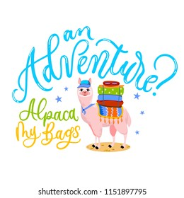 "Llama traveller cool card with lettering inscription ""Adventure? Alpaca my bags"". Vector illustration"