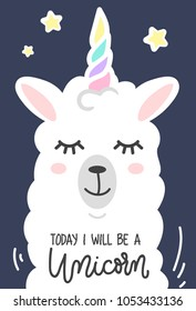 Llama unicorn cute card with inscription Today i will be a unicorn. Cute white wool alpaca with horn isolated on blue background. Motivational and inspirational llama quote. Vector illustration.