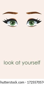 llustration with woman's eyes, eyelashes and eyebrows. Motivational poster, look at yourself.