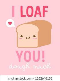 """I loaf you dough much"" typography design with cute bread illustration for valentine's day card design."