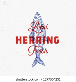 Local Fresh Herring. Abstract Vector Sign, Symbol or Logo Template. Hand Drawn Herring Fish with Classy Retro Typography. Vintage Vector Emblem with Retro Print Effect. Isolated.
