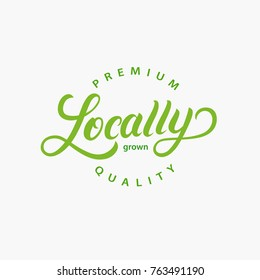 Locally Grown hand written lettering logo, label, badge, emblem for organic food, products packaging, farmer market. Vintage retro style. Isolated on backgound. Vector illustration.