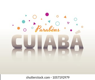 Logo With Text in Brazilian Portuguese Saying Happy Birthday Cuiaba, Brazilian City Name, Festive Layout, Celebration Vector Banner, Lettering with City Name from Brazil