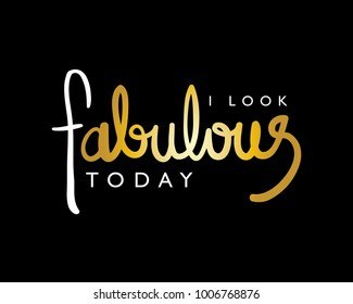 I look fabulous today text as fashion slogan / Textile graphic t shirt print design