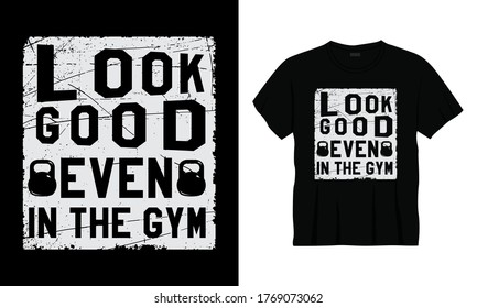 """""""Look good even in the gym"""" typography vector distress gym fitness t-shirt design."""