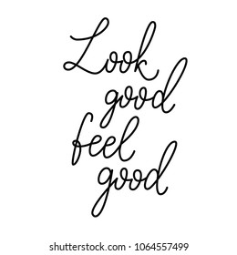 Look good, feel good. Inspirational quote hand-lettering card. Motivational typography for cards, wall prints and posters. Home decor plaque and sign isolation on white background.