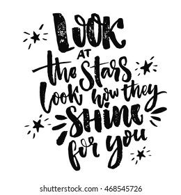 Look at the stars, look how they shine for you. Inspiration quote calligraphy, handwritten message for cards. Vector black letters on white background.