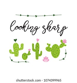 Looking sharp banner Prickly cactus with flower and inspirational quote isolated on white background Cute hand drawn greeting cards poster logo sign print label symbol Vector illustration Funny phrase