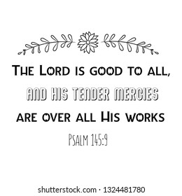 The Lord is good to all, And His tender mercies are over all His works. Christian saying. Bible verse vector quote for typography and Social media post