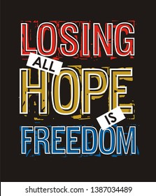 Losing all hope is freedom typograph slogan for t-shirt printing, vector image design