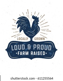 Loud and Proud Farm Raised Locally Grown. Vintage Textured T Shirt Design. Retro Rooster Badge. Cock Emblem. Sun Burst. Rustic Apparel Graphics.