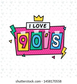 I love the 90s! Back to the 90s. 90s style label. Forever Young. Logo, emblem and label. Vector illustration retro background.