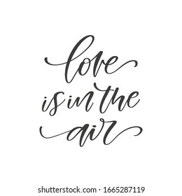 Love is in the air - hand drawn romantic quote, isolated on white background. Handwritten motivational and inspirational phrase, vector banner, t-shirt design template