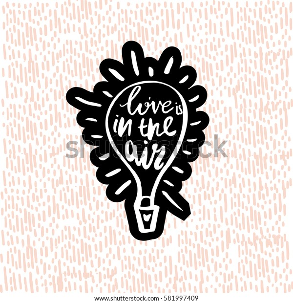 Love is in the air with hot air balloon. Hand drawn inspiration quote made with brush. Lettering for apparel design, bags, poster, etc. Vector Illustration