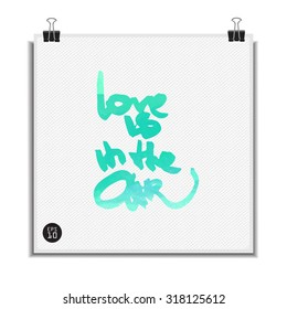 Love is in the air - Inspirational and encouraging quote. Bright vector hand lettering. Wedding element or save the date card design.