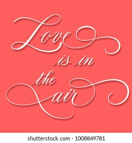 Love is in the air - romantic lettering vector. Modern calligraphy illustration.