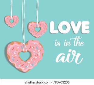 Love is in the air vector illustration with donuts. Greeting card with St. Valentine's Day.