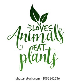 Love animals eat plants. - Funny vegan motivation saying for gift, t-shirts, posters. Isolated vector eps 10.