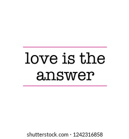 love is the answer - slogan text illustration for appareal, shirt, clothing, tee, digital printing, print, etc.
