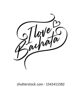 I love bachata-positive saying text with heart. Good for greeting card and  t-shirt print, flyer, poster design, mug.