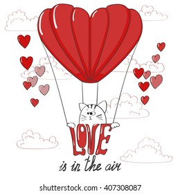 Love background. Cute cat in a air balloon. Love is in the air - lettering. Romantic vector illustration. Valentine's day design.