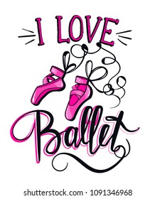 I love ballet. Calligraphic Lettering composition with ballet shoes. Funny pink girlish poster. dance things.