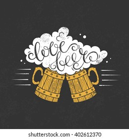 Love beer-handdrawn colored vector illustration with two mugs which collide with each other. Unique lettering poster for brewery, pub, bar. Decoration element for bar menu or beer festival.