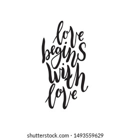 Love begins with love. Inspirational  quote. Image hand drawn calligraphy. Lettering design for typography posters, t-shirts, cards, invitations, stickers, banners, advertisement. Vector.
