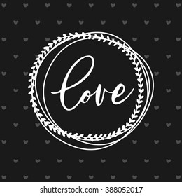 Love calligraphic lettering with hand drawn hearts around. Love lettering in hand drawn round frame. Ink vector illustration. Love lettering on black background