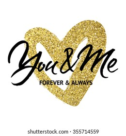 Love card design 'You and me forever and always'. Hand brush lettering on golden sparkling heart background.