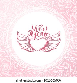 Love Card, Valentines Day Or Wedding Abstract Background. Sketch Heart With Wings and Creative Lettering over Pink Floral Pattern. Vector Illustration of Gift Greeting Card or Holiday Invitation.