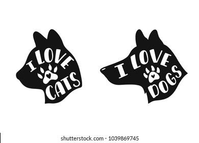 I love cats, dogs. Handwritten inspirational quotes. Typography lettering design. Vector illustration isolated on white background.
