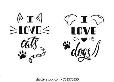 I love cats, dogs. Handwritten inspirational quote. Typography lettering design. Vector illustration isolated on white background.