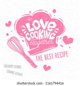 Love cooking together, Cooking school, culinary classes, studio, logo, utensils, whisk, chef hat. The best recipe. Lettering, typography logo, sketch style, hearts. Hand drawn vector illustration.