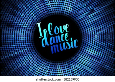 I love dance music blue lettering. Hand draw. Vector illustration.. Great print on a t-shirt. You can use for graphic design
