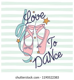 Love to dance typography.Ballerina shoes drawing.Vector illustration design for fashion fabrics, textile graphics, prints, wallpapers and other uses.
