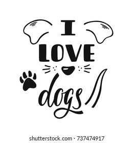 I love dogs. Handwritten inspirational quote. Typography lettering design. Vector illustration isolated on white background.