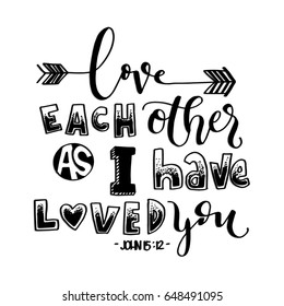 Love Each Other As I Have Loved You on White Background. Hand drawn lettering. Bible verse. Modern Calligraphy. Christian Poster