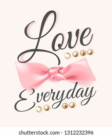 love everyday slogan with pink bow and pearls illustration